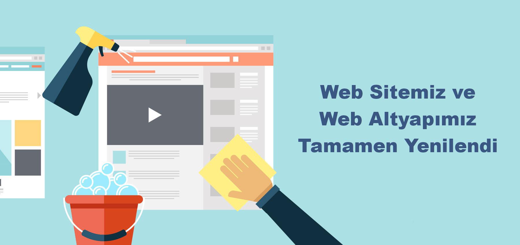 Web Sitemiz ve Web Altyapımız Tamamen Yenilendi
