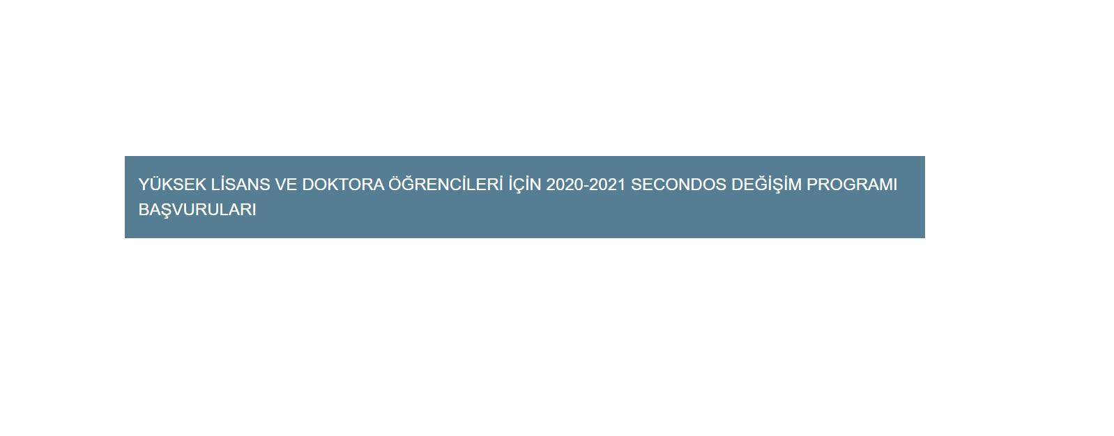 Yüksek Lisans ve Doktora Öğrencileri için 2020-2021 Secondos Değişim Programı Başvuruları