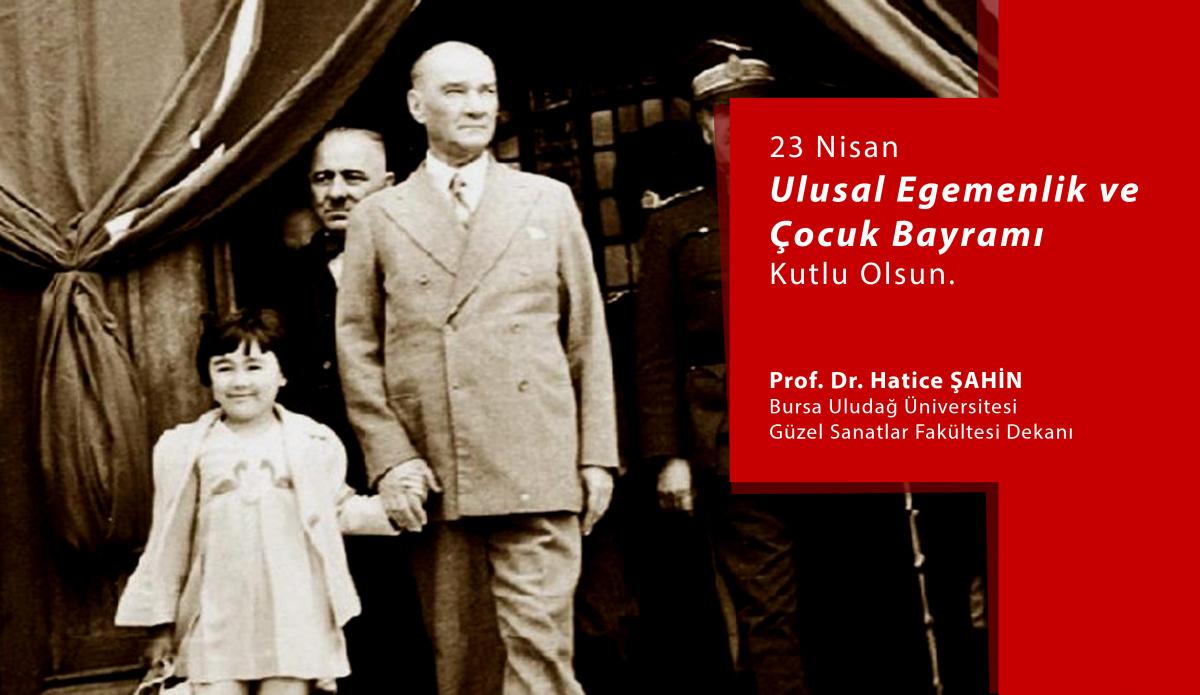 Sn. Dekanımız Prof. Dr. Hatice ŞAHİN'NİN 23 Nisan Ulusal Egemenlik ve Çocuk Bayramı Mesajı