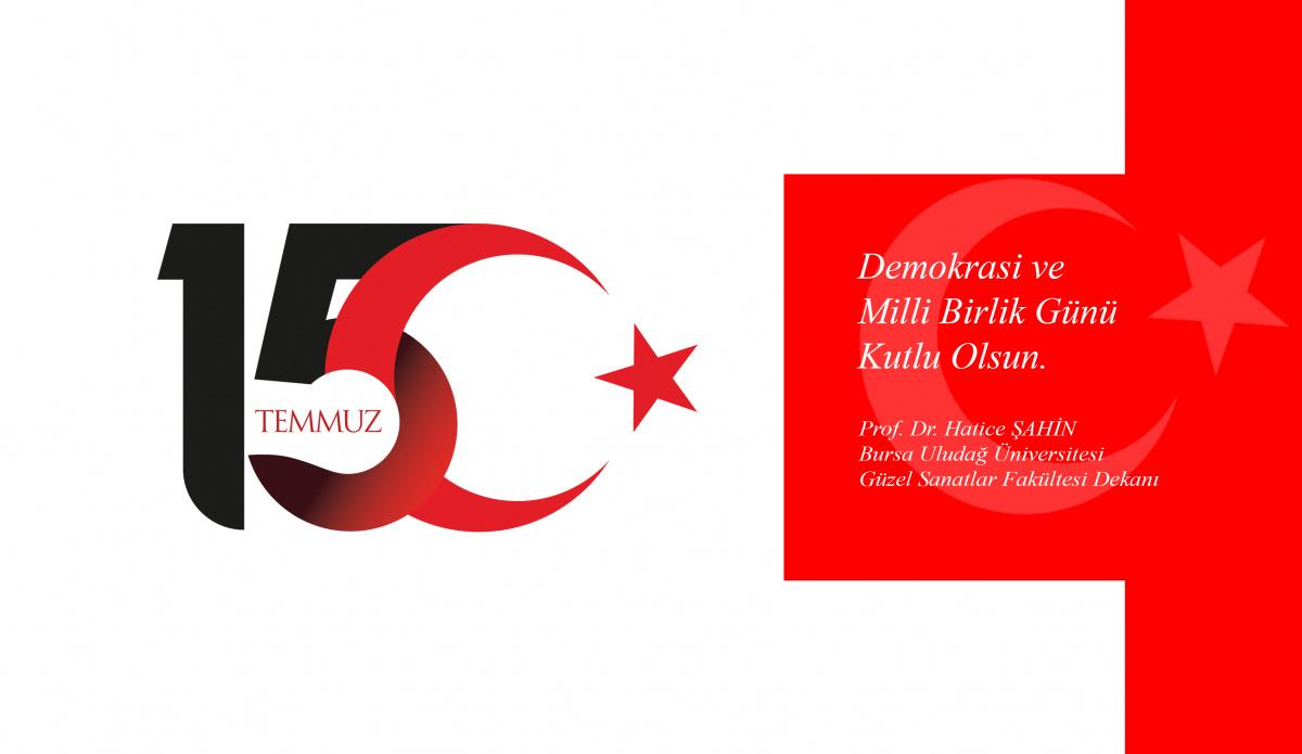 Sn. Dekanımız Prof. Dr. Hatice ŞAHİN'NİN 15 Temmuz Demokrasi ve Milli Birlik Günü Mesajı