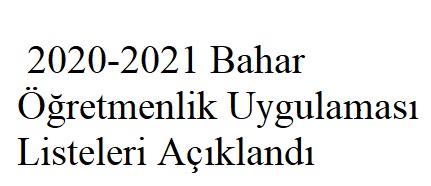 2020-2021 Bahar Öğretmenlik Uygulaması Listelerimiz Açıklanmıştır