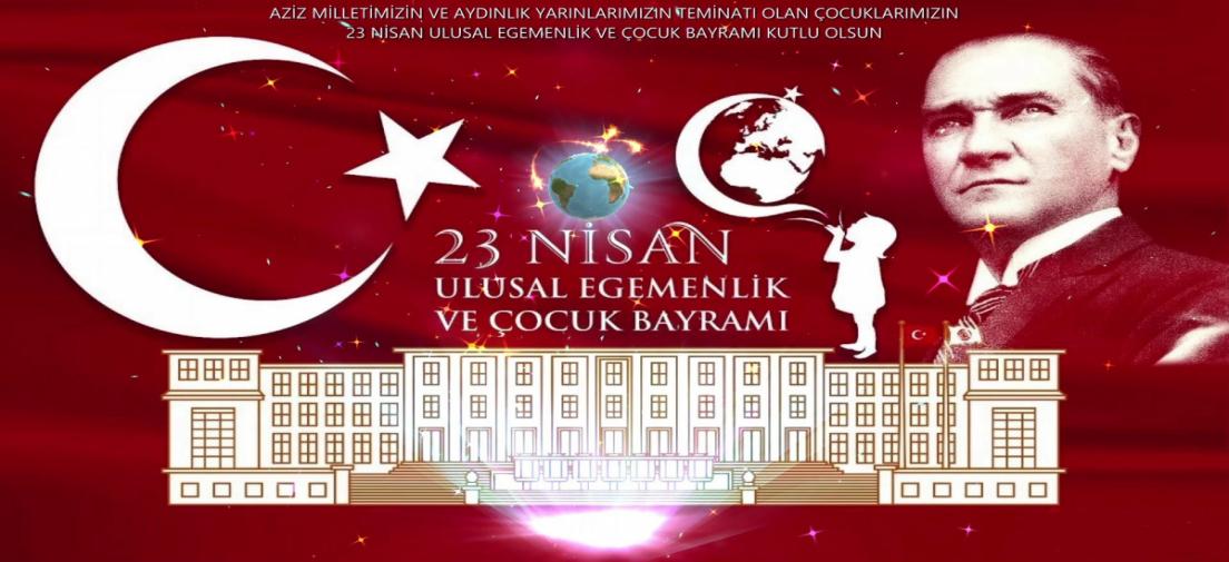 23 NİSAN 1923 -  2021 ULUSAL EGEMENLİK VE ÇOCUK BAYRAMI