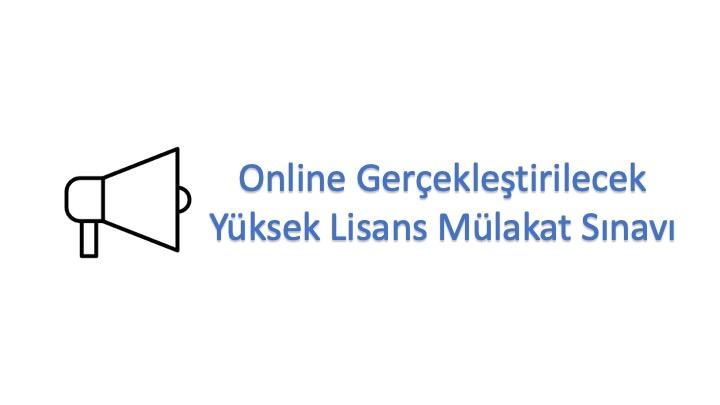 Online Gerçekleştirilecek Yüksek Lisans Mülakat Sınavı