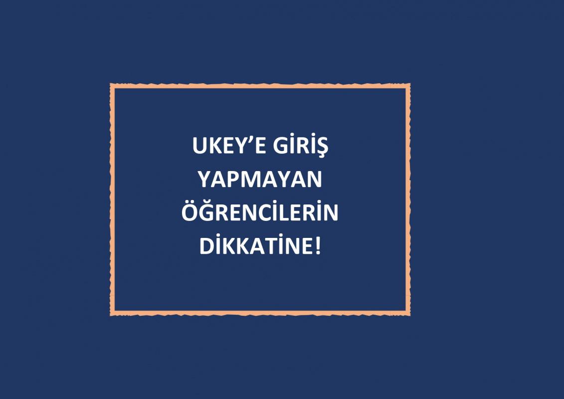 UKEY'E GİRİŞ YAPMAYAN ÖĞRENCİLERİN DİKAKTİNE!