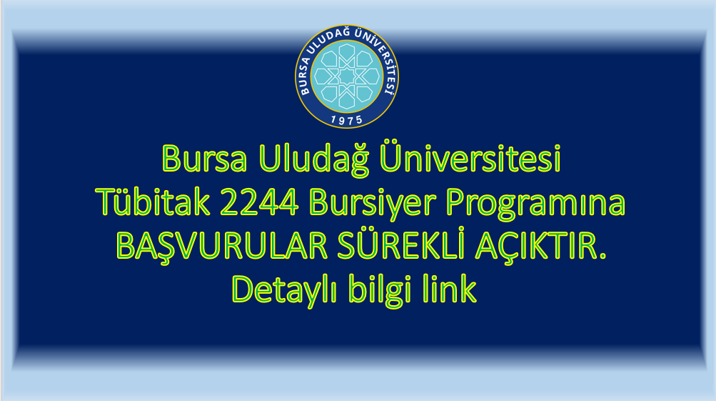 Bursa Uludağ Üniversitesi Tübitak 2244 Bursiyer Programına BAŞVURULAR SÜREKLİAÇIKTIR.