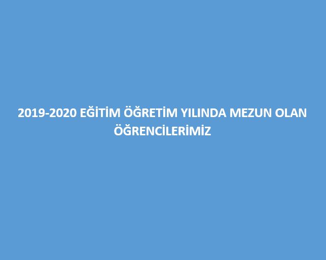 2019-2020 EĞİTİM ÖĞRETİM YILINDA MEZUN OLAN ÖĞRENCİLERİMİZİ TEBRİK EDERİZ